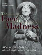 Face of Madness: Hugh W. Diamond and the Origin of Psychiatric Photography by Sa