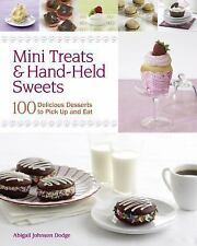 Mini Treats & Hand-Held Sweets 100 Delicious Desserts to Pick up& Eat Abby Dodge