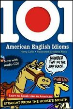101 American English Idioms: Learn to Speak Like an American Straight from the H