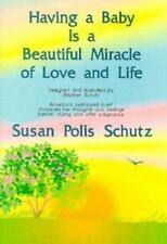 Having a Baby is a Beautiful Miracle of Love and Life by Schutz, Susan Polis