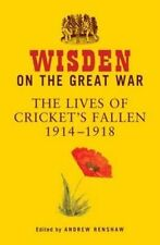 Wisden on the Great War: The Lives of Cricket's Fallen 1914-1918 by Bloomsbury Publishing PLC (Hardback, 2014)