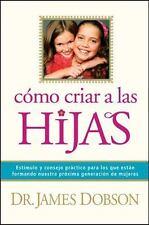 Cómo criar a las hijas: Estímulo y consejo práctico para los que están formando