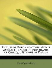 The Use of Gold and Other Metals among the Ancient Inhabitants of Chiriqui,...
