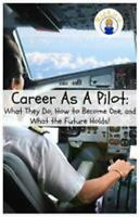 Career as a Pilot: What They Do, How to Become One, and What the Future...