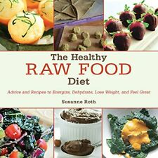 The Healthy Raw Food Diet: Advice and Recipes to Energize, Dehydrate, Lose Weigh