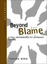 Beyond Blame : A Full-Responsibility Approach to Life Yehudi Berg