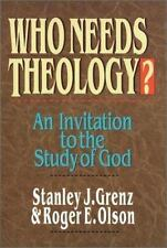Who Needs Theology? : An Invitation to the Study of God by Stanley J. Grenz