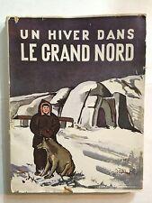 UN HIVER DANS LE GRAND NORD 1951 VOYAGES ET DECOUVERTES