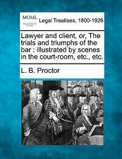 Lawyer and client, or, The trials and triumphs of the bar: illustrated by scenes