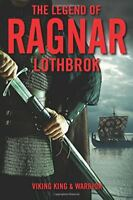 The Legend of Ragnar Lothbrok Viking King and Warrior