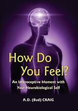 How Do You Feel?: An Interoceptive Moment with Your Neurobiological Self: By ...