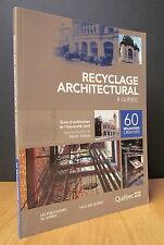 RECYCLAGE ARCHITECTURAL À QUÉBEC. 60 RÉALISATIONS CRÉATIVES. PAR MARTIN DUBOIS.