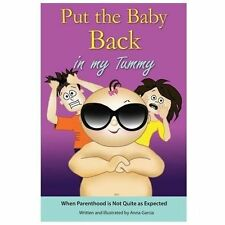 Put the Baby Back in My Tummy : When Parenthood Is Not Quite As Expected...