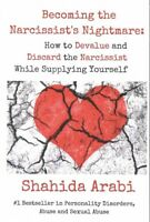Becoming the Narcissist's Nightmare : How to Devalue and Discard the Narcissi...