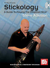 Stickology: A Guide to Playing the Chapman Stick by Steve Adelson
