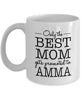 Only The Best Mom Gets Promoted To Amma Coffee Mug, 11 oz