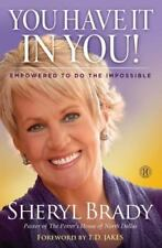 You Have It in You! : Empowered to Do the Impossible by Sheryl Brady (2013,...