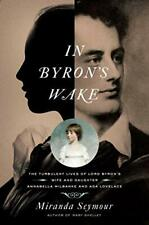 In Byron s Wake The Turbulent Lives of Lord Byron s Wife and Daughte