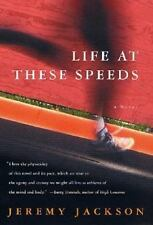 Life at These Speeds : A Novel by Jeremy Jackson (2002, Hardcover, Revised)