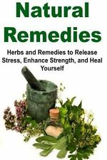 Natural Remedies: Herbs and Remedies to Release Stress, Enhance Strength, and...