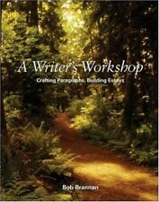 A Writer's Workshop : Crafting Paragraphs, Building Essays by Bob Brannan (2002)