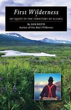 First Wilderness: My Quest in the Territory of Alaska (Paperback or Softback)