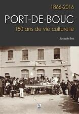 Port-de-Bouc   1866-2016   150 ans de vie culturelle Ros  Joseph Neuf Livre