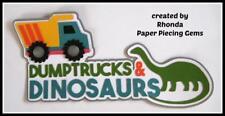 DUMPTRUCKS & DINOSAURS boy title scrapbook  premade paper piecing by Rhonda