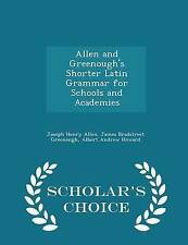 Allen Greenough's Shorter Latin Grammar for Schools Acade by Allen Joseph Henry
