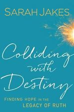 Colliding with Destiny : Finding Hope in the Legacy of Ruth by Sarah Jakes...