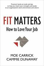 Fit Matters : How to Love Your Job by Cammie Dunaway Career Work  Hardcover NEW