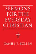 Sermons for the Everyday Christian, Bollen, E. 9781469139814 Free Shipping,,
