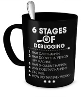6 Stages Of Debugging - 11oz Coffee Mug - Funny Gift For Programmer Code