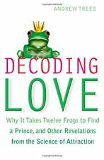 Decoding Love: Why it Takes Twelve Frogs to Find a Prince and Other Revelation,