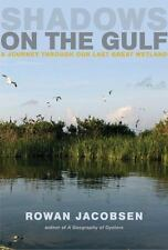 Shadows on the Gulf: A Journey Through Our Last Great Wetland by Rowan Jacobsen