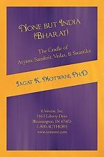 None but India (Bharat) the Cradle of Aryans, Sanskrit, Vedas, and Swastika :...