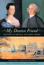 My Dearest Friend : Letters of Abigail and John Adams by Margaret A. Hogan,...