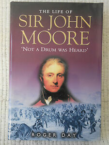 The Life of Sir John Moore by Roger Day 2001 Hardcover 'Not A Drum Was Heard'