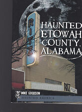 Haunted Etowah County, Alabama, Mike Goodson, 2011, quality paperback original