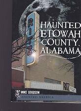 Haunted Etowah County, Alabama, Mike Goodson, 2011, quality paperback original