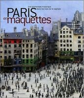Paris en maquette  Promenade historique dans les rues de la capitale  Parigramme