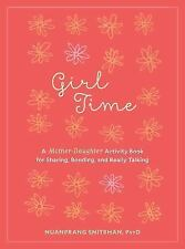 Girl Time: A Mother-Daughter Activity Book for Sharing, Bonding, and Really Talk