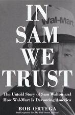 In Sam We Trust: The Untold Story of Sam Walton and Wal-Mart, the World's Most
