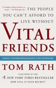 Vital Friends: The People You Can't Afford to Live Without by Tom Rath