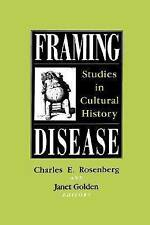 Framing Disease: Studies in Cultural History (Dilemmas in World Politics) by Ch