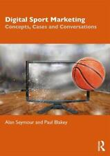 Digital Sport Marketing: Concepts, Cases and Conversations, Seymour, Blakey..