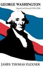 George Washington Vol. IV : Anguish and Farewell, 1793-1799 George...