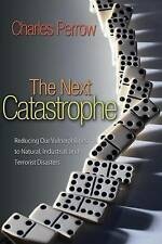 The Next Catastrophe: Reducing Our Vulnerabilities to Natural, Industrial,...