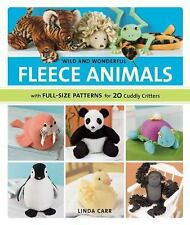 Wild and Wonderful Fleece Animals : With Full-Size Patterns for 20 Cuddly Critte