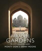 Paradise Gardens: the world's most beautiful Islamic gardens, Don, Monty,Moore,